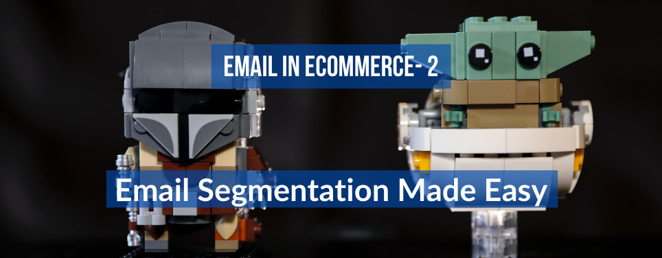 How To Make Email Segmentation Simple And Quick For Your Ecommerce Store